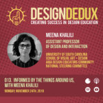 013. Informed by the Things Around Us: with Meena Khalili (S1E5)